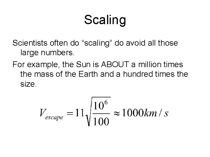"""Scaling Scientists often do """"scaling"""" do avoid all those large numbers. For example, the"""