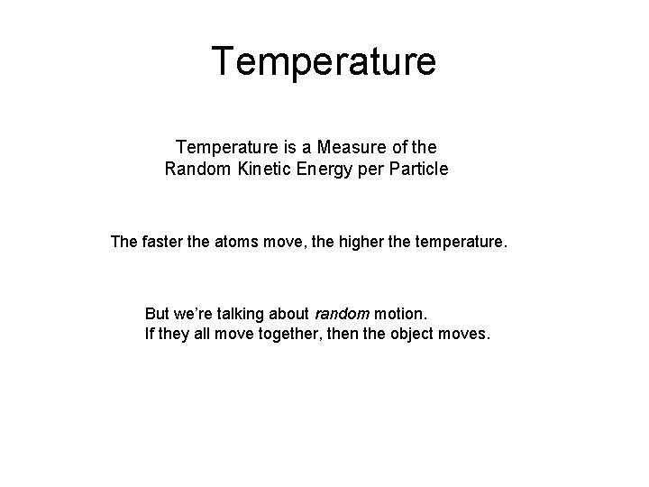 Temperature is a Measure of the Random Kinetic Energy per Particle The faster the