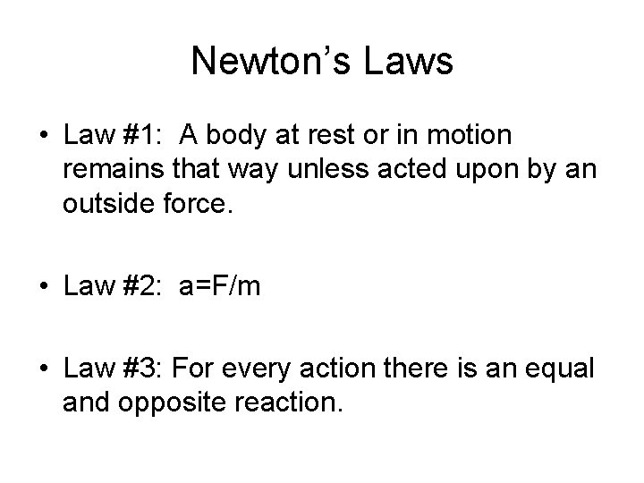 Newton's Laws • Law #1: A body at rest or in motion remains that