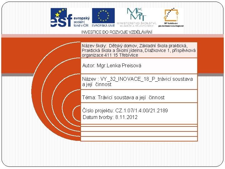 Název školy: Dětský domov, Základní škola praktická, Praktická škola a Školní jídelna, Dlažkovice 1,