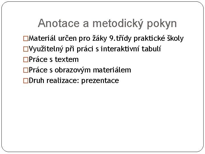 Anotace a metodický pokyn �Materiál určen pro žáky 9. třídy praktické školy �Využitelný při