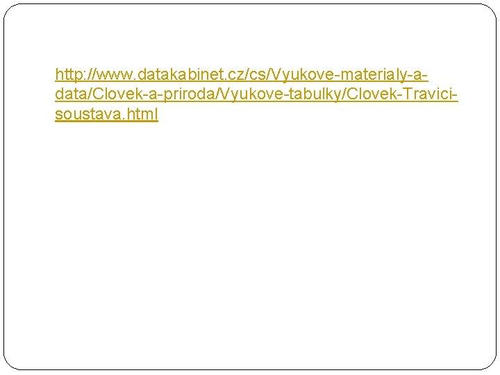 http: //www. datakabinet. cz/cs/Vyukove-materialy-adata/Clovek-a-priroda/Vyukove-tabulky/Clovek-Travicisoustava. html