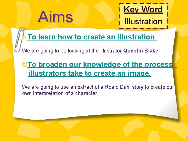 Aims Key Word Illustration To learn how to create an illustration We are going