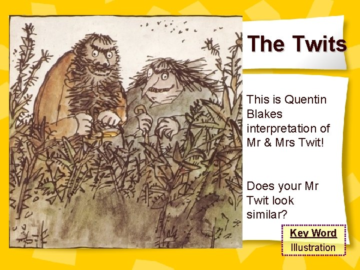 The Twits This is Quentin Blakes interpretation of Mr & Mrs Twit! Does your