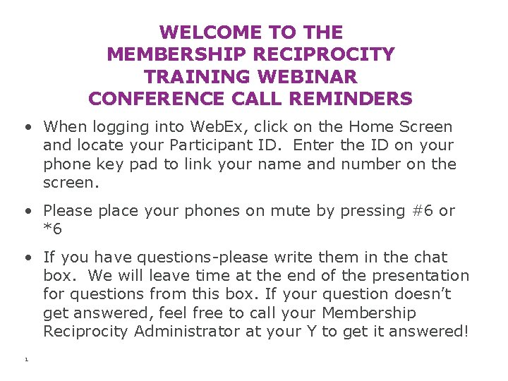 WELCOME TO THE MEMBERSHIP RECIPROCITY TRAINING WEBINAR CONFERENCE CALL REMINDERS • When logging into