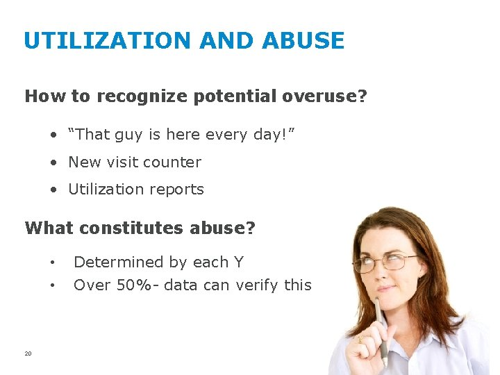 """UTILIZATION AND ABUSE How to recognize potential overuse? • """"That guy is here every"""