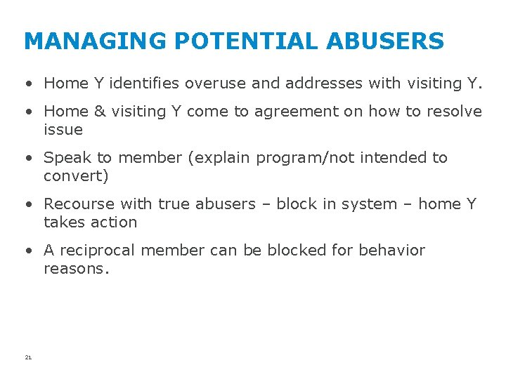 MANAGING POTENTIAL ABUSERS • Home Y identifies overuse and addresses with visiting Y. •