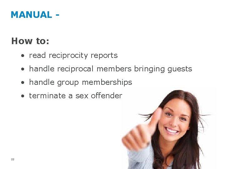 MANUAL - How to: • read reciprocity reports • handle reciprocal members bringing guests