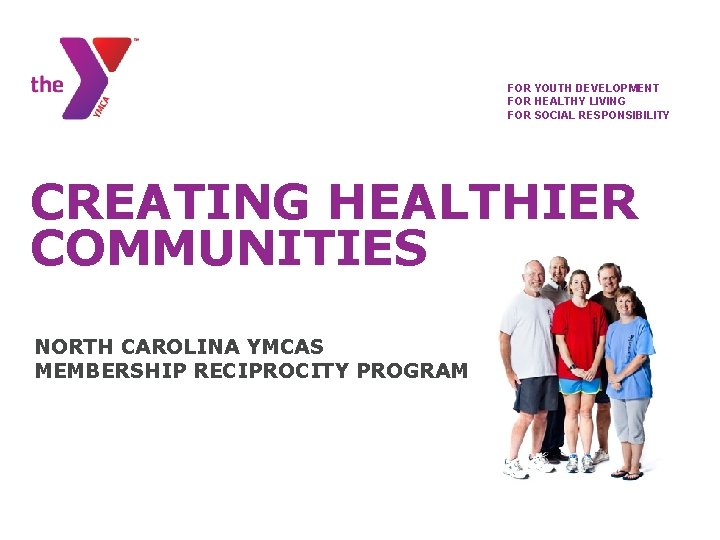 FOR YOUTH DEVELOPMENT FOR HEALTHY LIVING FOR SOCIAL RESPONSIBILITY CREATING HEALTHIER COMMUNITIES NORTH CAROLINA