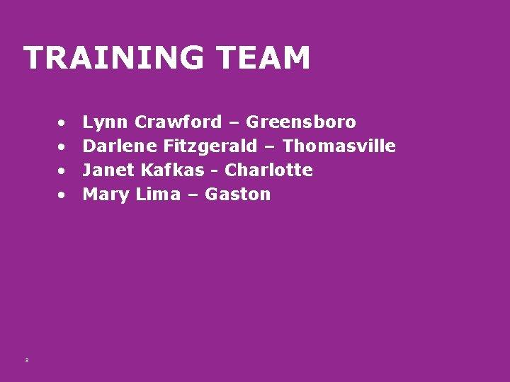 TRAINING TEAM • • 3 Lynn Crawford – Greensboro Darlene Fitzgerald – Thomasville Janet
