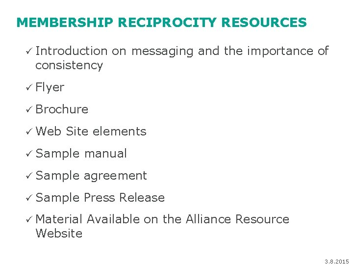 MEMBERSHIP RECIPROCITY RESOURCES ü Introduction on messaging and the importance of consistency ü Flyer