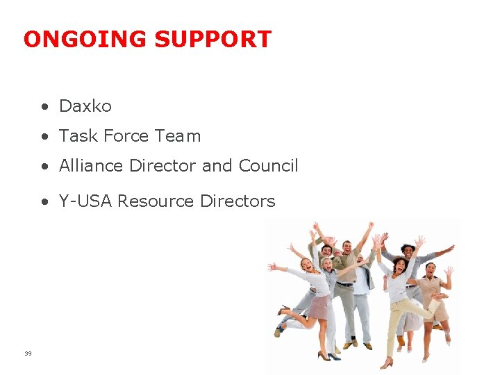 ONGOING SUPPORT • Daxko • Task Force Team • Alliance Director and Council •