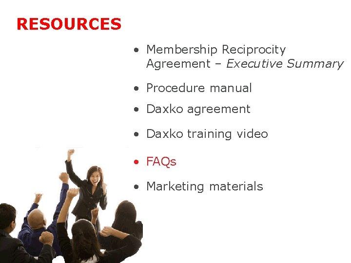 RESOURCES • Membership Reciprocity Agreement – Executive Summary • Procedure manual • Daxko agreement