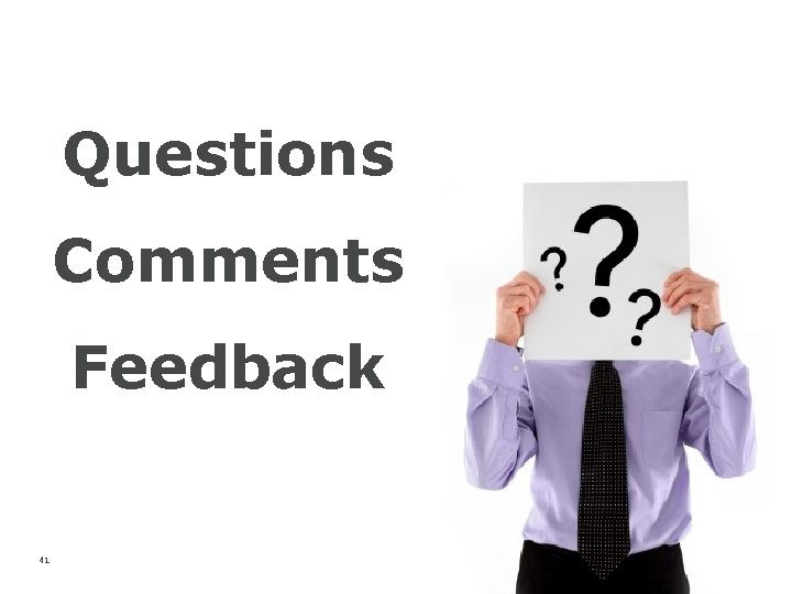 Questions Comments Feedback 41