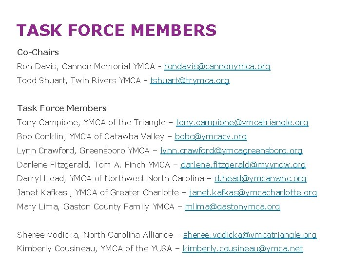 TASK FORCE MEMBERS Co-Chairs Ron Davis, Cannon Memorial YMCA - rondavis@cannonymca. org Todd Shuart,