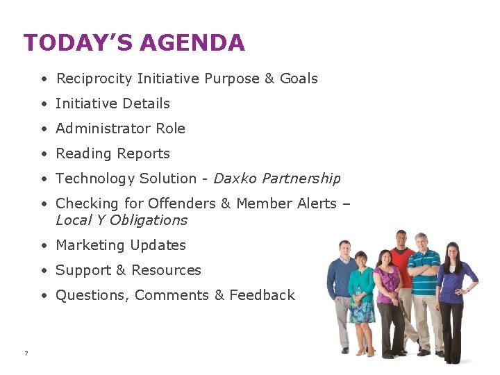 TODAY'S AGENDA • Reciprocity Initiative Purpose & Goals • Initiative Details • Administrator Role