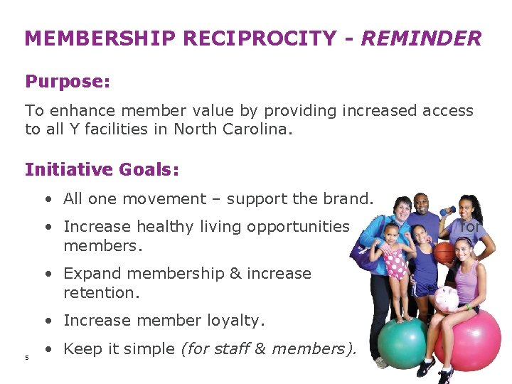 MEMBERSHIP RECIPROCITY - REMINDER Purpose: To enhance member value by providing increased access to