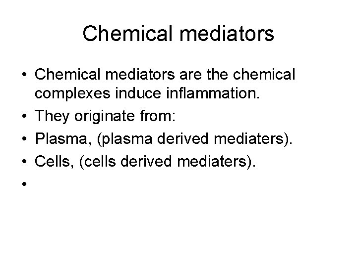 Chemical mediators • Chemical mediators are the chemical complexes induce inflammation. • They originate