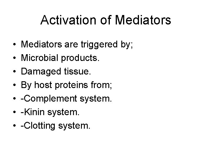 Activation of Mediators • • Mediators are triggered by; Microbial products. Damaged tissue. By