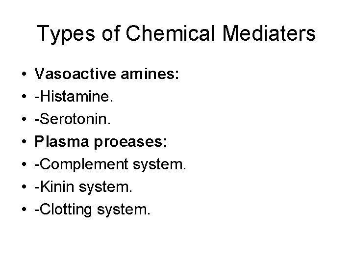 Types of Chemical Mediaters • • Vasoactive amines: -Histamine. -Serotonin. Plasma proeases: -Complement system.