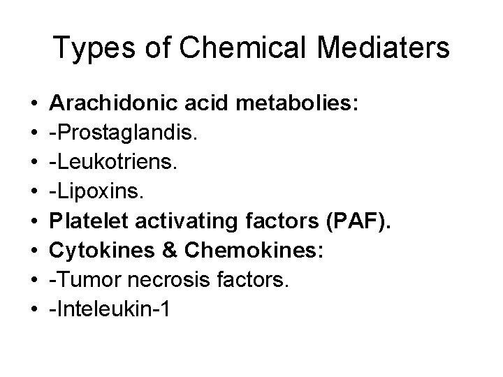 Types of Chemical Mediaters • • Arachidonic acid metabolies: -Prostaglandis. -Leukotriens. -Lipoxins. Platelet activating