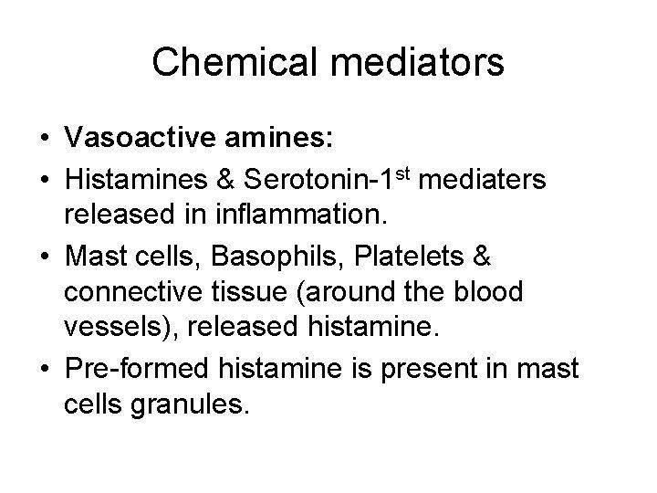 Chemical mediators • Vasoactive amines: • Histamines & Serotonin-1 st mediaters released in inflammation.