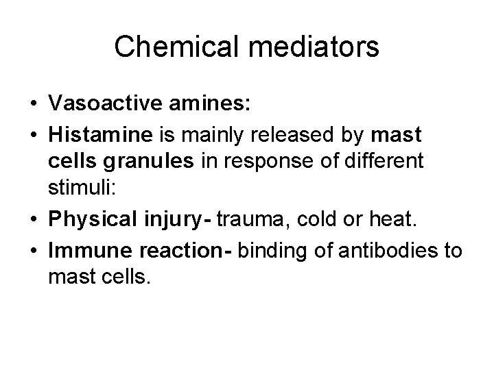 Chemical mediators • Vasoactive amines: • Histamine is mainly released by mast cells granules