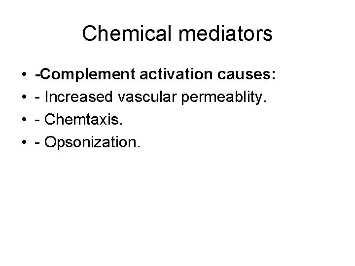 Chemical mediators • • -Complement activation causes: - Increased vascular permeablity. - Chemtaxis. -
