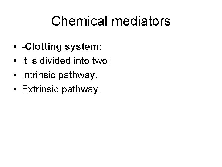 Chemical mediators • • -Clotting system: It is divided into two; Intrinsic pathway. Extrinsic