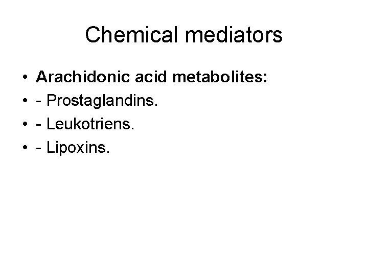 Chemical mediators • • Arachidonic acid metabolites: - Prostaglandins. - Leukotriens. - Lipoxins.