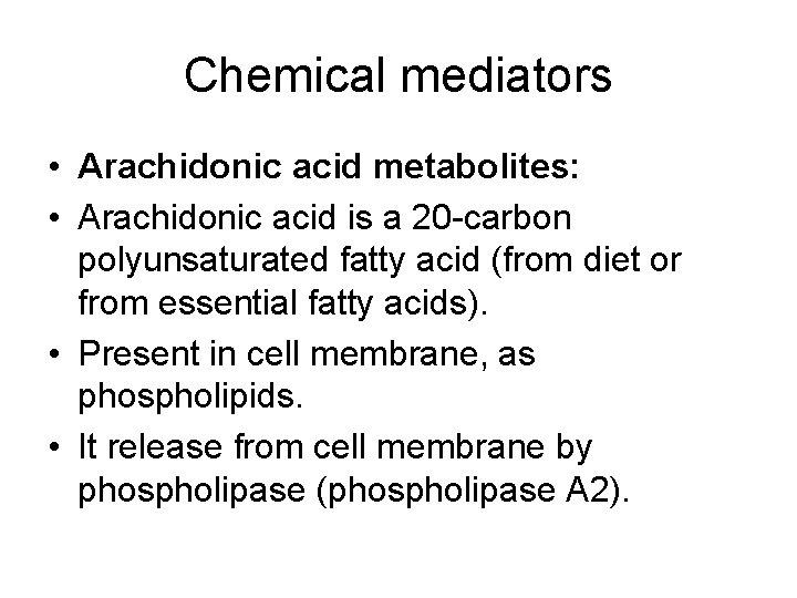 Chemical mediators • Arachidonic acid metabolites: • Arachidonic acid is a 20 -carbon polyunsaturated