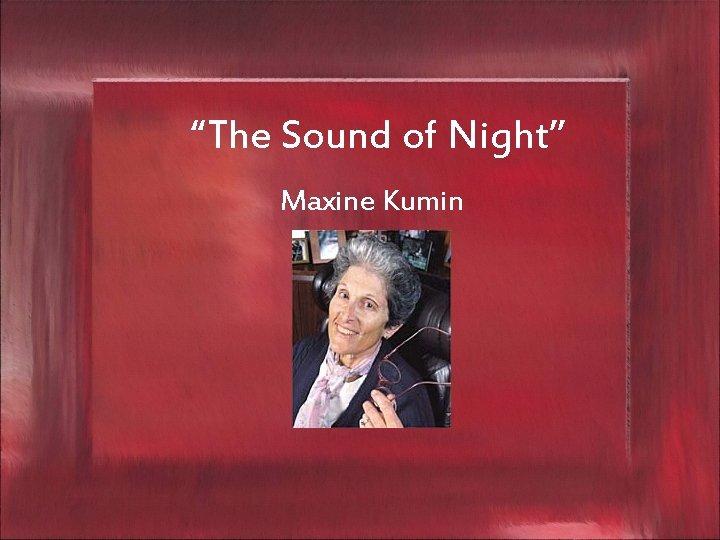 """The Sound of Night"" Maxine Kumin"