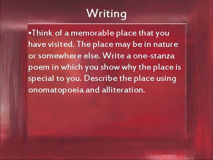 Writing • Think of a memorable place that you have visited. The place may