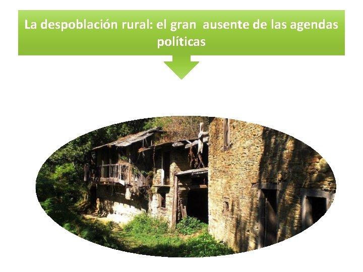 La despoblación rural: el gran ausente de las agendas políticas