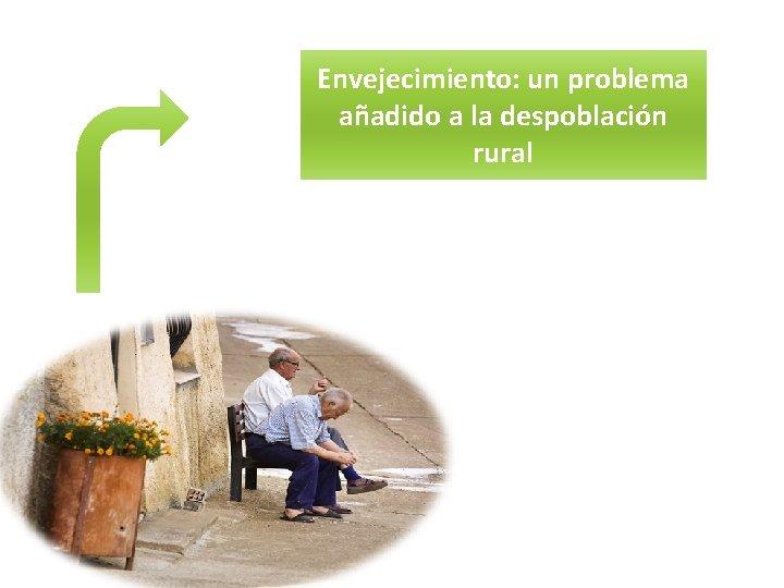 Envejecimiento: un problema añadido a la despoblación rural