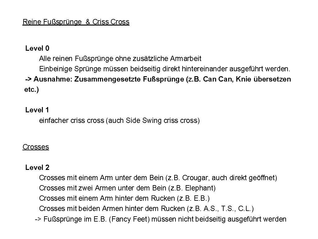 Reine Fußsprünge & Criss Cross Level 0 Alle reinen Fußsprünge ohne zusätzliche Armarbeit Einbeinige
