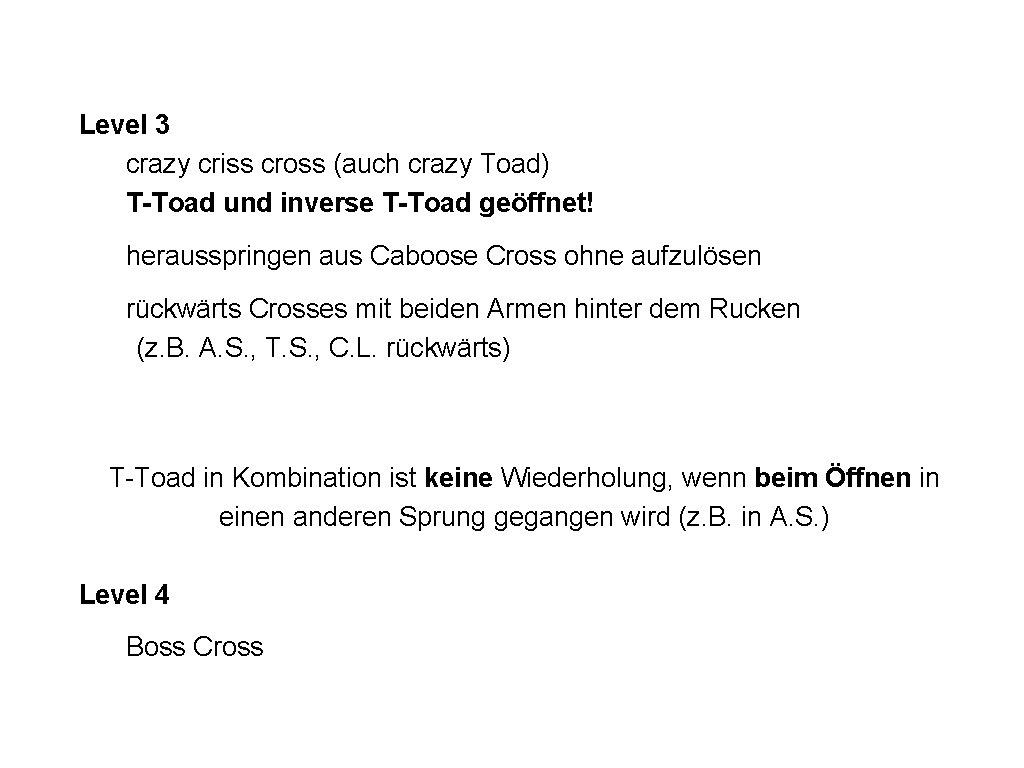 Level 3 crazy criss cross (auch crazy Toad) T-Toad und inverse T-Toad geöffnet! herausspringen