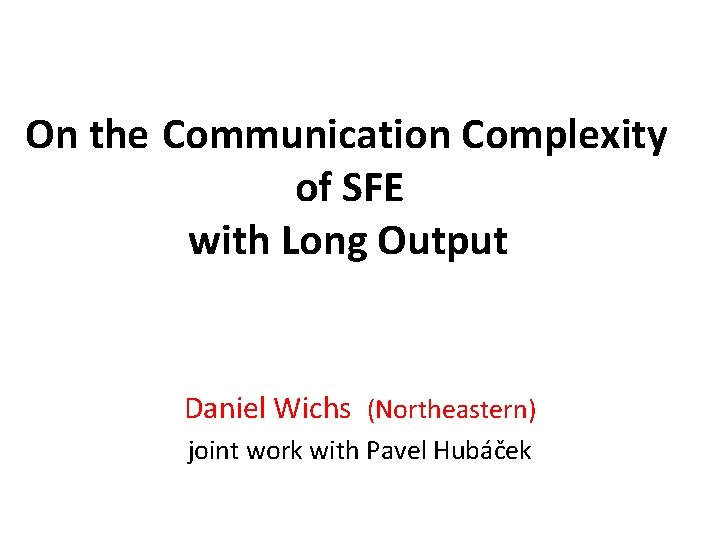 On the Communication Complexity of SFE with Long Output Daniel Wichs (Northeastern) joint work