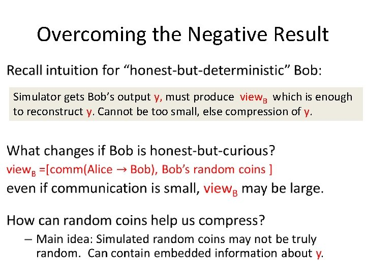 Overcoming the Negative Result • Simulator gets Bob's output y, must produce view. B