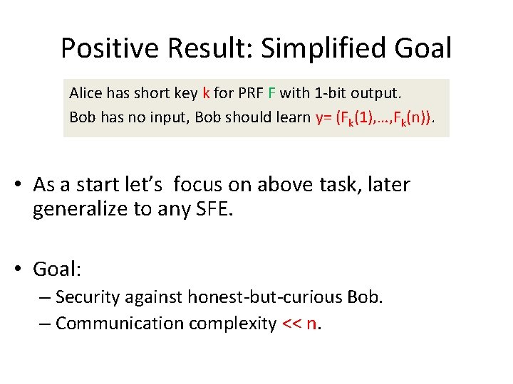 Positive Result: Simplified Goal Alice has short key k for PRF F with 1