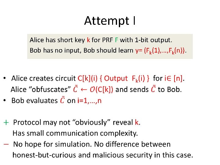 Attempt I • Alice has short key k for PRF F with 1 -bit