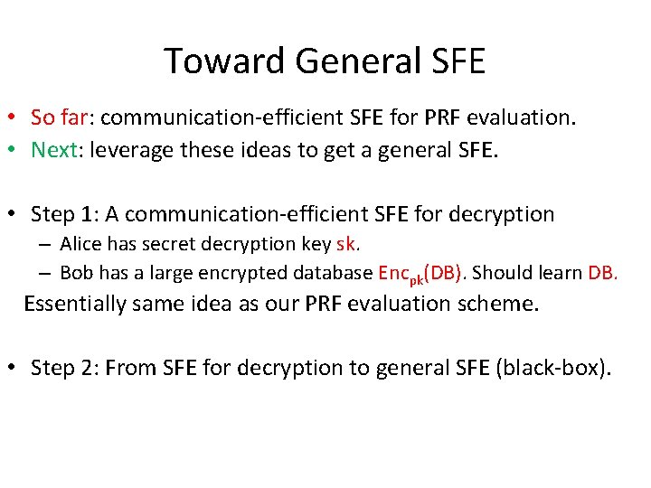 Toward General SFE • So far: communication-efficient SFE for PRF evaluation. • Next: leverage