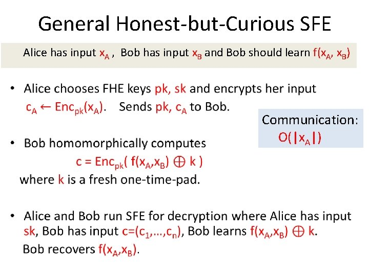 General Honest-but-Curious SFE Alice has input x. A , Bob has input x. B