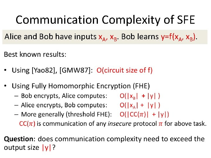 Communication Complexity of SFE Alice and Bob have inputs x. A, x. B. Bob