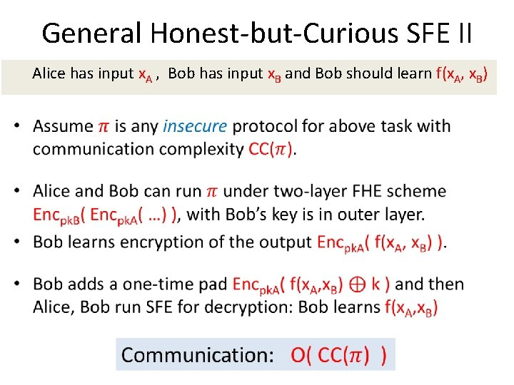General Honest-but-Curious SFE II Alice has input x. A , Bob has input x.