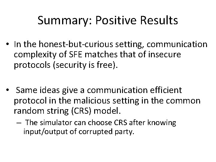 Summary: Positive Results • In the honest-but-curious setting, communication complexity of SFE matches that