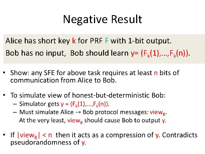Negative Result Alice has short key k for PRF F with 1 -bit output.