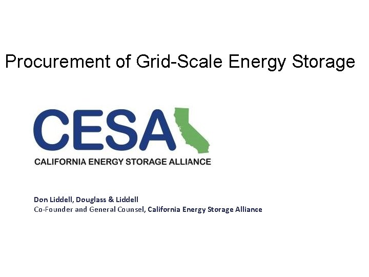 Procurement of Grid-Scale Energy Storage Don Liddell, Douglass & Liddell Co-Founder and General Counsel,