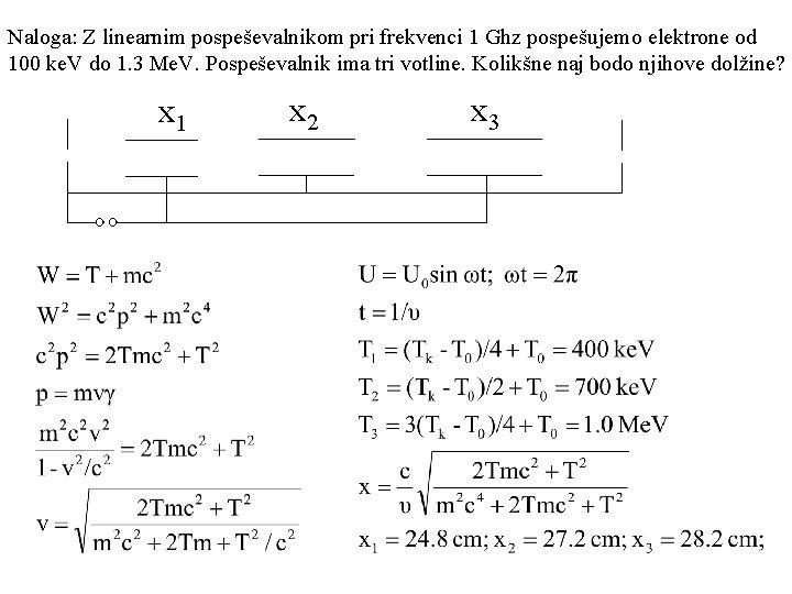 Naloga: Z linearnim pospeševalnikom pri frekvenci 1 Ghz pospešujemo elektrone od 100 ke. V