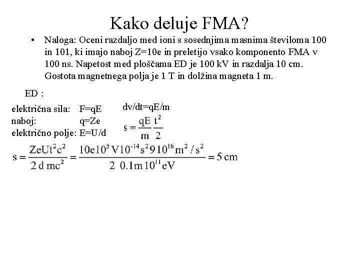 Kako deluje FMA? • Naloga: Oceni razdaljo med ioni s sosednjima masnima številoma 100